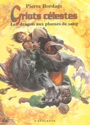 Le dragon aux plumes de sang - Griots célestes, T2 ebook by Pierre Bordage