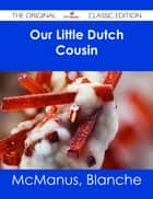 Our Little Dutch Cousin - The Original Classic Edition ebook by Blanche McManus