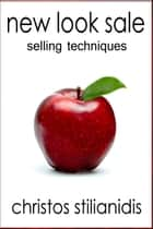 New Look Sale: Selling Techniques ebook by Christos Stilianidis