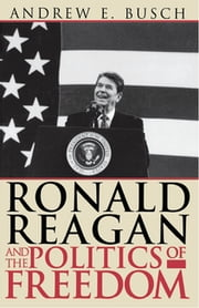 Ronald Reagan and the Politics of Freedom ebook by Andrew E. Busch