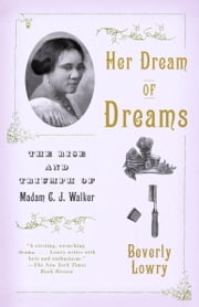 Her Dream of Dreams - The Rise and Triumph of Madam C. J. Walker ebook by Beverly Lowry