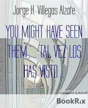 YOU MIGHT HAVE SEEN THEM ... TAL VEZ LOS HAS VISTO... - A Collection of Stories ebook by Jorge H. Villegas Alzate