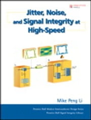 Jitter, Noise, and Signal Integrity at High-Speed ebook by Mike Peng Li
