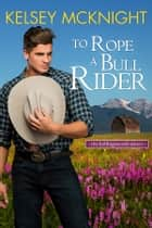 To Rope a Bull Rider ebook by Kelsey McKnight