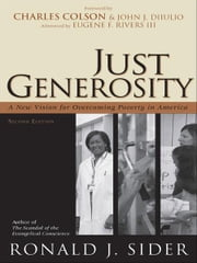 Just Generosity - A New Vision for Overcoming Poverty in America ebook by Ronald J. Sider,Charles Colson,Eugene Rivers,John DiIulio