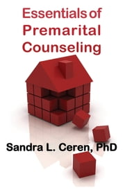 Essentials of Pre-Marital Counseling: Creating Compatible Couples ebook by Sandra L. Ceren