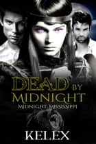Dead by Midnight ebook by Kelex