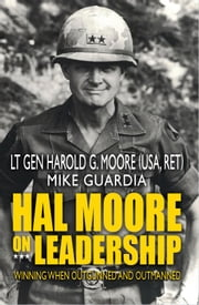 Hal Moore on Leadership - Winning When Outgunned and Outmanned ebook by Harold G. Moore, Mike Guardia