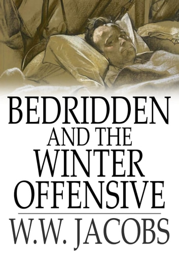 bedridden and the winter offensive ebook by w w jacobs. Black Bedroom Furniture Sets. Home Design Ideas