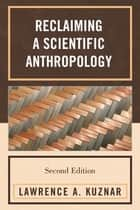 Reclaiming a Scientific Anthropology ebook by Lawrence A. Kuznar, Indiana University - Purdue University, Fort Wayne