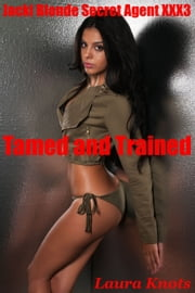 Jackie Blonde Secret Agent XXX3 Tamed and Trained ebook by Laura Knots