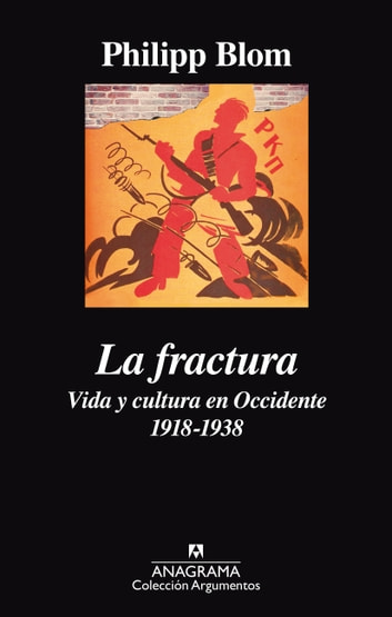 La fractura. Vida y cultura en Occidente 1918-1938 ebook by Phillip Blom