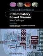 Clinical Dilemmas in Inflammatory Bowel Disease - New Challenges ebook by Peter Irving MD, MRCP, Corey A. Siegel,...