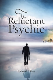 The Reluctant Psychic ebook by Richard J  West