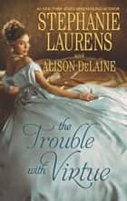 The Trouble with Virtue - A Comfortable Wife\A Lady by Day ebook by Stephanie Laurens, Alison DeLaine
