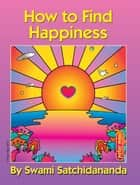 How to Find Happiness ebook by Swami Satchidananda