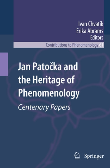 Jan Patočka and the Heritage of Phenomenology - Centenary Papers ebook by