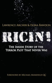 Ricin! - The Inside Story of the Terror Plot That Never Was ebook by Lawrence Archer,Fiona Bawdon,Michael Mansfield