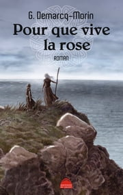 Pour que vive la rose ebook by Gérard Demarcq-Morin