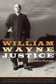 William Wayne Justice - A Judicial Biography ebook by Frank R. Kemerer