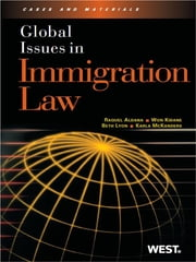 Aldana, Kidane, Lyon, and McKanders' Global Issues in Immigration Law ebook by Raquel Aldana,Won Kidane,Beth Lyon,Karla McKanders