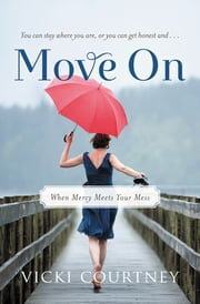 Move On - When Mercy Meets Your Mess ebook by Vicki Courtney
