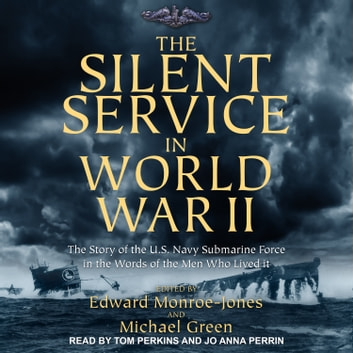 The Silent Service in World War II - The Story of the U.S. Navy Submarine Force in the Words of the Men Who Lived It audiobook by