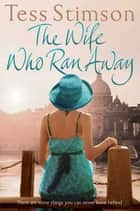 The Wife Who Ran Away ebook by Tess Stimson