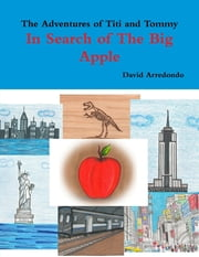 The Adventures of Titi and Tommy, in Search of The Big Apple ebook by David Arredondo
