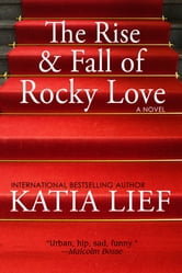 The Rise and Fall of Rocky Love ebook by Katia Lief