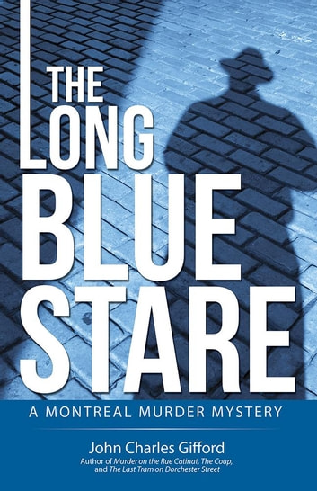 The Long Blue Stare - A Montreal Murder Mystery ebook by John Charles Gifford
