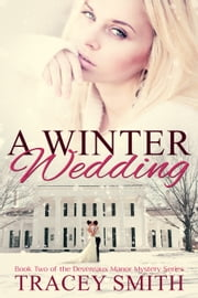 A Winter Wedding: Book Two of the Devereaux Manor Mystery Series ebook by Tracey Smith