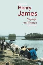 Voyage en France ebook by Philippe BLANCHARD, Henry JAMES