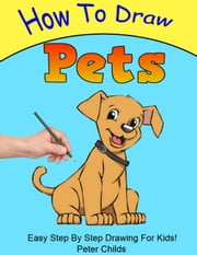 How To Draw Pets - How to Draw, #6 ebook by Peter Childs