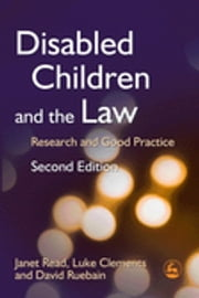 Disabled Children and the Law - Research and Good Practice Second Edition ebook by Janet Read, Luke Clements, David Ruebain