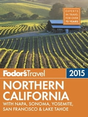 Fodor's Northern California 2015 - with Napa, Sonoma, Yosemite, San Francisco & Lake Tahoe ebook by Fodor's