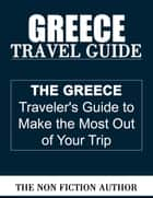 Greece Travel Guide ebook by The Non Fiction Author