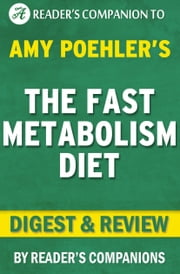 The Fast Metabolism Diet: By Haylie Pomroy | Digest & Review - Eat More Food and Lose More Weight ebook by Reader Companions