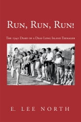 Run, Run, Run! - The 1941 Diary of a Deaf Long Island Teenager ebook by E. Lee North
