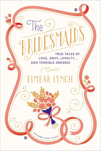 The Bridesmaids - True Tales of Love, Envy, Loyalty . . . and Terrible Dresses ebook by Eimear Lynch,Hanya Yanagihara