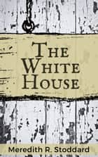 The White House ebook by Meredith Stoddard