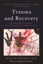 Trauma and Recovery - The Aftermath of Violence--From Domestic Abuse to Political Terror ebook by Judith L. Herman
