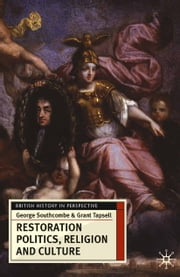 Restoration Politics, Religion and Culture - Britain and Ireland, 1660-1714 ebook by George Southcombe, Grant Tapsell