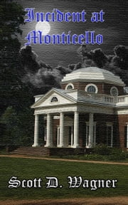 Incident At Monticello ebook by Scott D Wagner