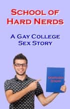 The School of Hard Nerds: Gay College Sex Story ebook by Donovan Starr