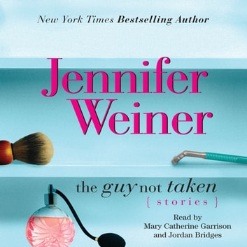 The Guy Not Taken - Stories audiobook by Jennifer Weiner