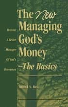 The New Managing God's Money-The Basics ebook by Michel A. Bell