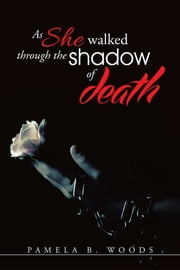 As she walked through the shadow of death ebook by Pamela B. Woods