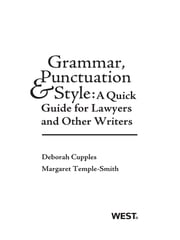 Grammar, Punctuation, and Style: A Quick Guide for Lawyers and Other Writers - A Quick Guide for Lawyers and Other Writers ebook by Deborah Cupples,Margaret Temple-Smith