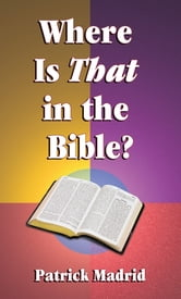 Where is THAT in the Bible? ebook by Patrick Madrid